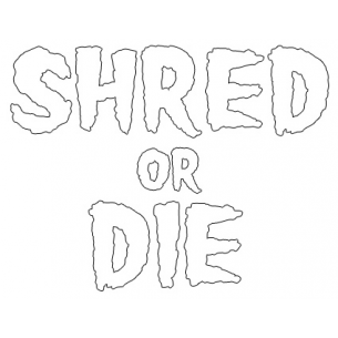 "SHRED STICKERS - SHRED OR DIE STACK WHT 5.5""x4 1pc"